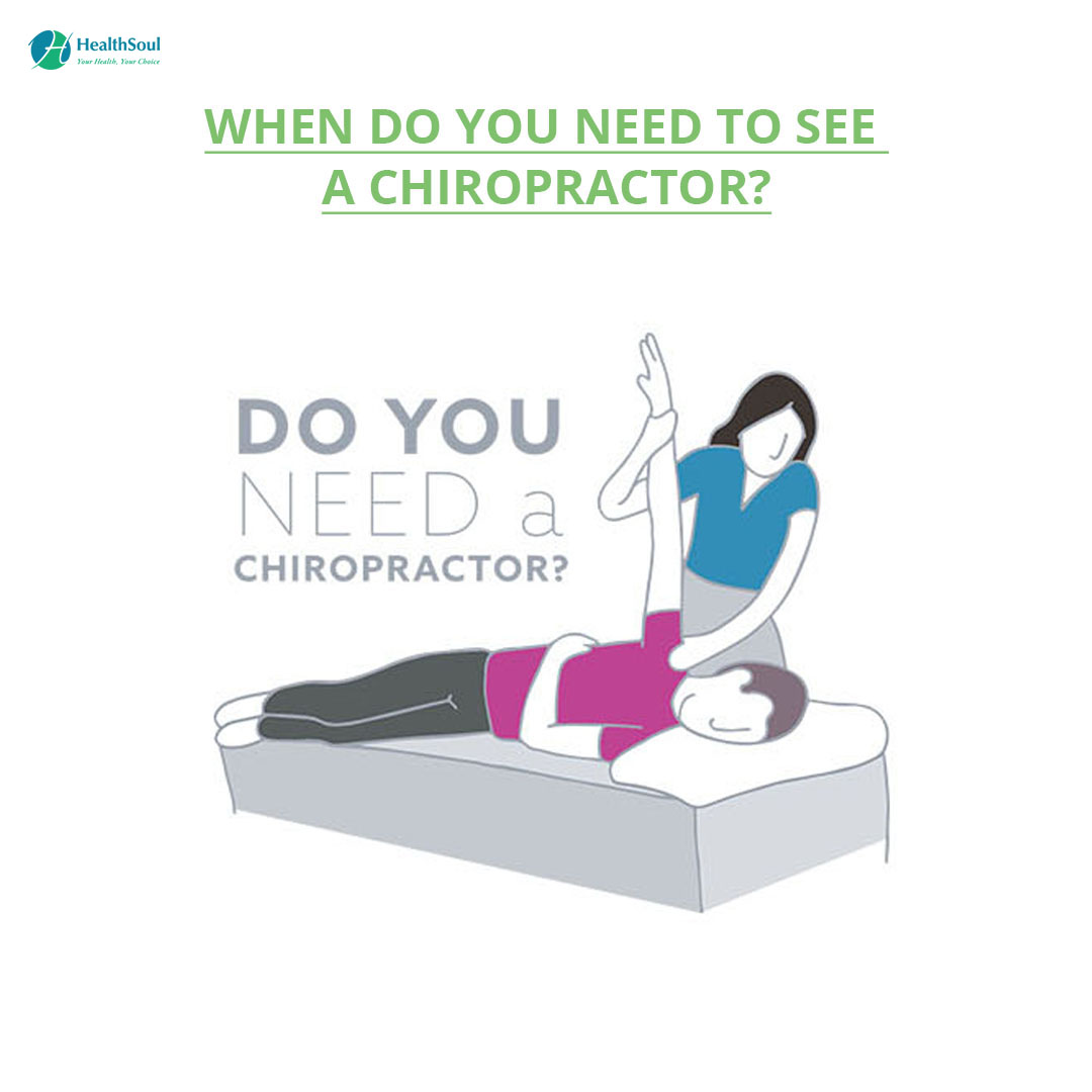 WHEN DO YOU NEED TO SEE A CHIROPRACTOR