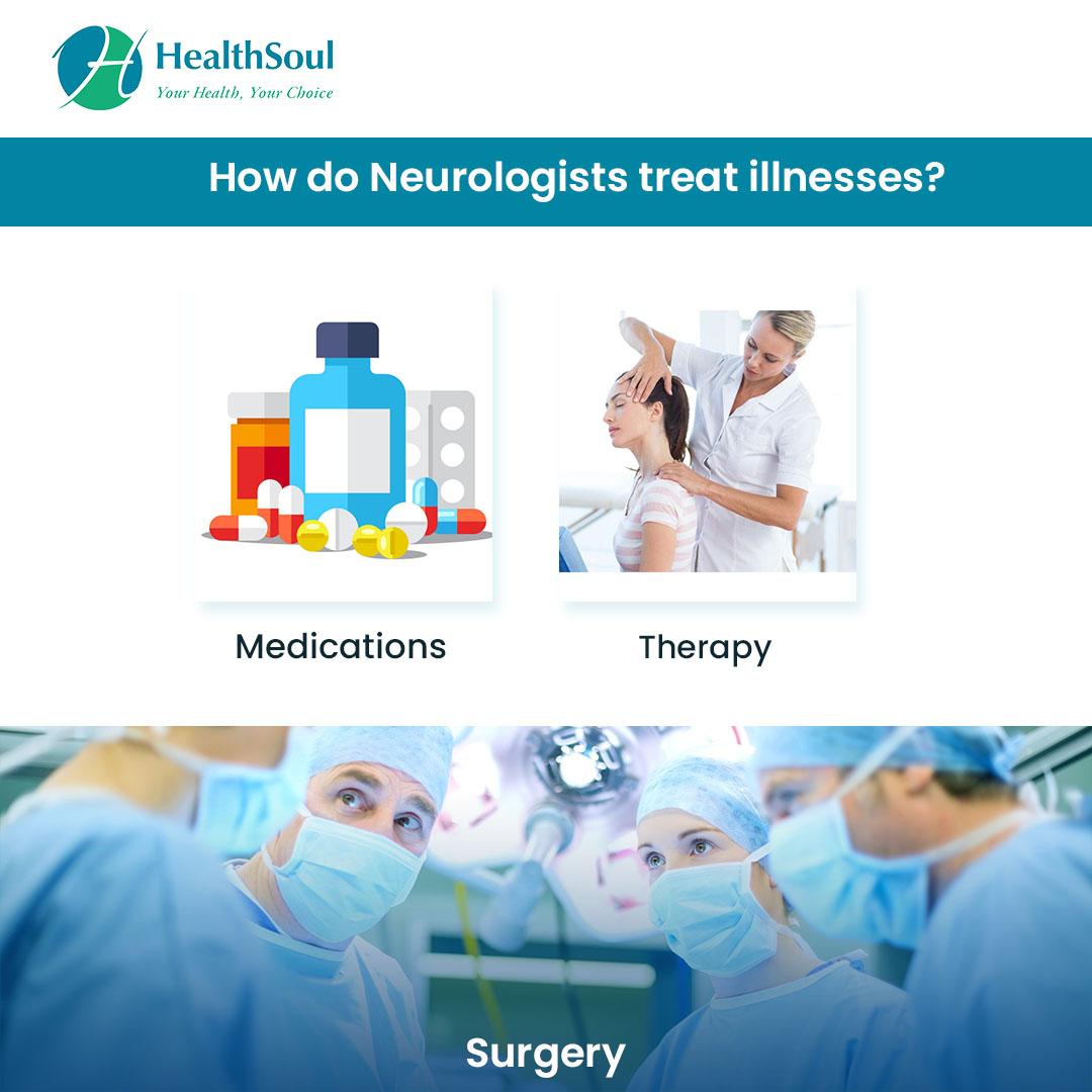 How do Neurologists treat illnesses?