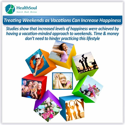 Treating Weekends as Vacations Can Increase Happiness | HealthSoul