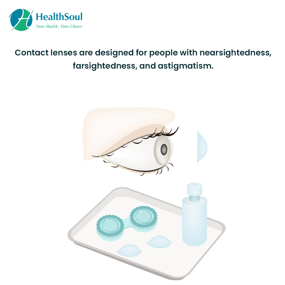Contact lenses are designed for people with nearsightedness, farsightedness, and astigmatism